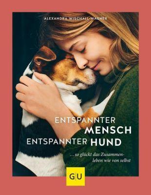 Entspannter Mensch - entspannter Hund... - Alexandra Wischall-Wagner |