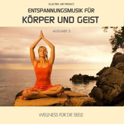 Entspannungsmusik für Körper und Geist - Ausgabe 5, Electric Air Project 5