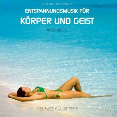 Entspannungsmusik für Körper und Geist - Ausgabe 6, Electric Air Project 6