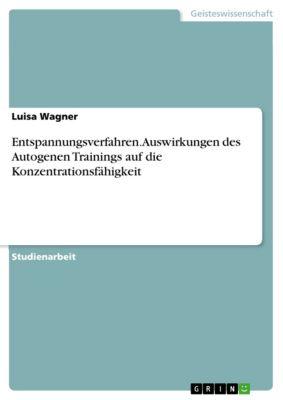 Entspannungsverfahren. Auswirkungen des Autogenen Trainings auf die Konzentrationsfähigkeit, Luisa Wagner