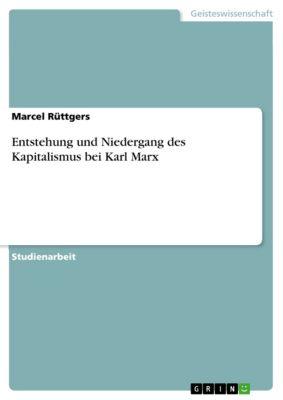 Entstehung und Niedergang des Kapitalismus bei Karl Marx, Marcel Rüttgers