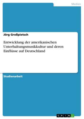 Entwicklung der amerikanischen Unterhaltungsmusikkultur und deren Einflüsse auf Deutschland, Jörg Großpietsch