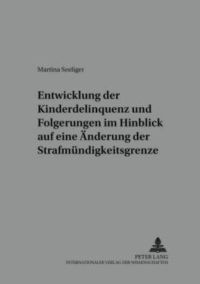 Entwicklung der Kinderdelinquenz und Folgerungen im Hinblick auf eine Änderung der Strafmündigkeitsgrenze, Martina Seeliger