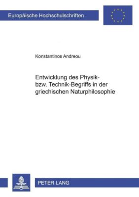 Entwicklung des Physik- bzw. Technik-Begriffs in der griechischen Naturphilosophie, Konstantinos Andreou