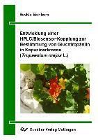 Entwicklung einer HPLC/Biosensor-Kopplung zur Bestimmung von Glucotropäolin in Kapuzinerkresse (Tropaeolum majus L.), Saskia Eichhorn