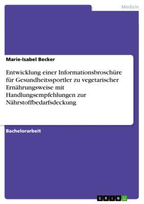 Entwicklung einer Informationsbroschüre für Gesundheitssportler zu vegetarischer Ernährungsweise mit Handlungsempfehlungen zur Nährstoffbedarfsdeckung, Marie-Isabel Becker