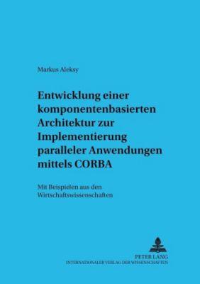 Entwicklung einer komponentenbasierten Architektur zur Implementierung paralleler Anwendungen mittels CORBA, Markus Aleksy