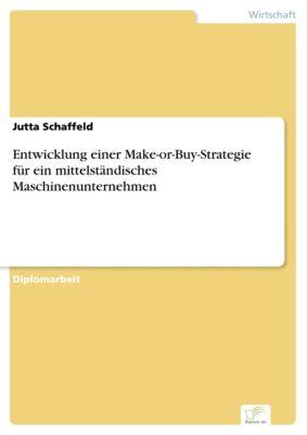 Entwicklung einer Make-or-Buy-Strategie für ein mittelständisches Maschinenunternehmen, Jutta Schaffeld