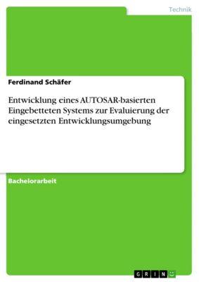 Entwicklung eines AUTOSAR-basierten Eingebetteten Systems zur Evaluierung der eingesetzten Entwicklungsumgebung, Ferdinand Schäfer