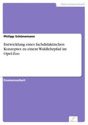 Entwicklung eines fachdidaktischen Konzeptes zu einem Waldlehrpfad im Opel-Zoo, Philipp Schünemann