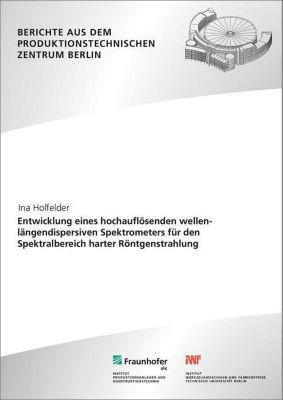 Entwicklung eines hochauflösenden wellenlängendispersiven Spektrometers für den Spektralbereich harter Röntgenstrahlung., Ina Holfelder