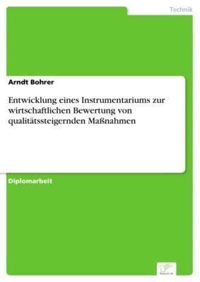 Entwicklung eines Instrumentariums zur wirtschaftlichen Bewertung von qualitätssteigernden Maßnahmen, Arndt Bohrer