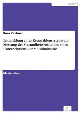 Entwicklung eines Kennzahlensystems zur Messung des Gesundheitszustandes eines Unternehmens der Metallindustrie, Rosa Kirchner