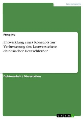 Entwicklung eines Konzepts zur Verbesserung des Leseverstehens chinesischer Deutschlerner, Feng Hu