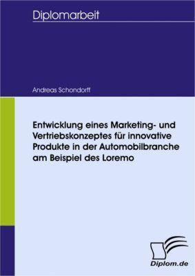 Entwicklung eines Marketing- und Vertriebskonzeptes für innovative Produkte in der Automobilbranche am Beispiel des Loremo, Andreas Schondorff