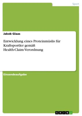 Entwicklung eines Proteinmüslis für Kraftsportler gemäss Health-Claim-Verordnung, Jakob Glaas