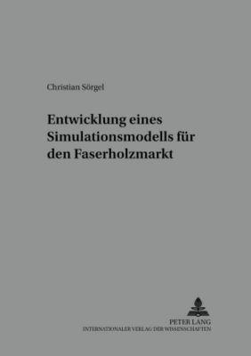 Entwicklung eines Simulationsmodells für den Faserholzmarkt, Christian Sörgel