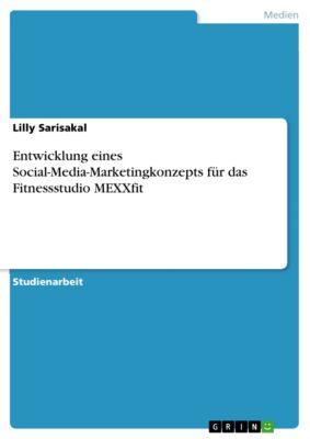 Entwicklung eines Social Media Marketingkonzepts für das Fitnessstudio MEXXfit, Lilly Sarisakal