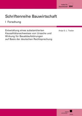 Entwicklung eines substantiierten Kausalitätsnachweises von Ursache und Wirkung für Bauablaufstörungen auf Basis der deutschen Rechtsprechung - Antje Tiesler pdf epub