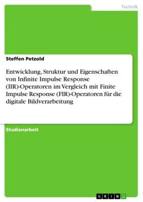 Entwicklung, Struktur und Eigenschaften von Infinite Impulse Response (IIR)-Operatoren im Vergleich mit Finite Impulse Response (FIR)-Operatoren für die digitale Bildverarbeitung, Steffen Petzold