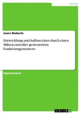 Entwicklung und Aufbau eines durch einen  Mikrocontroller gesteuertern Funktionsgenerators, Joern Bieberle