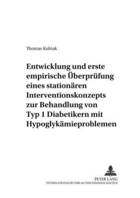 Entwicklung und erste empirische Überprüfung eines stationären Interventionskonzepts zur Behandlung von Typ 1 Diabetikern mit Hypoglykämieproblemen, Thomas Kubiak