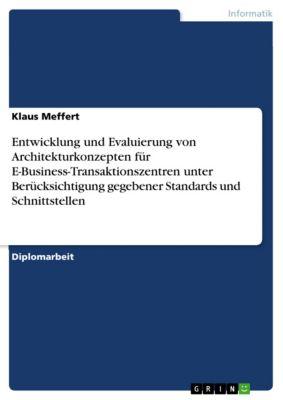Entwicklung und Evaluierung von Architekturkonzepten für E-Business-Transaktionszentren unter Berücksichtigung gegebener Standards und Schnittstellen, Klaus Meffert