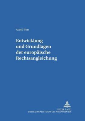 Entwicklung und Grundlagen der europäischen Rechtsangleichung, Astrid Ihns