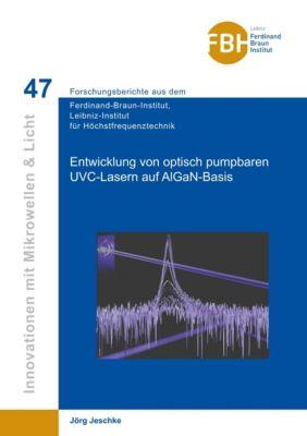 Entwicklung von optisch pumpbaren UVC-Lasern auf AIGaN-Basis (Band 47) - Jörg Jeschke |