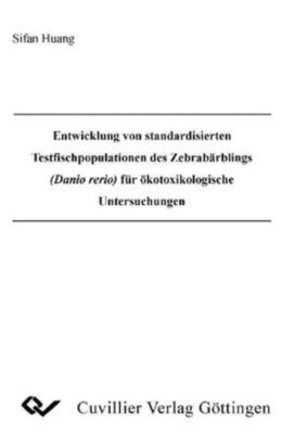 Entwicklung von standardisierten Testfischpopulationen des Zebrabärblings (Danio rerio) für ökotoxikologische Untersuchungen, Sifan Huang
