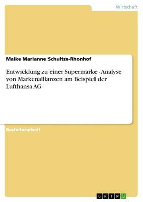 Entwicklung zu einer Supermarke - Analyse von Markenallianzen am Beispiel der Lufthansa AG, Maike Marianne Schultze-Rhonhof