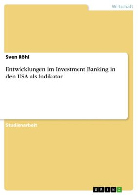 Entwicklungen im Investment Banking in den USA als Indikator, Sven Röhl