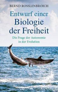 Entwurf einer Biologie der Freiheit, Bernd Rosslenbroich