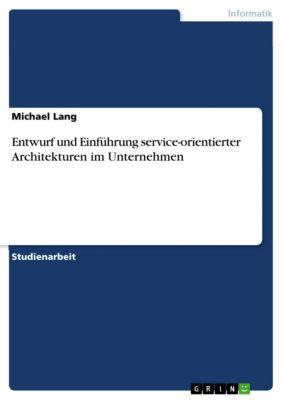 Entwurf und Einführung service-orientierter Architekturen im Unternehmen, Michael Lang