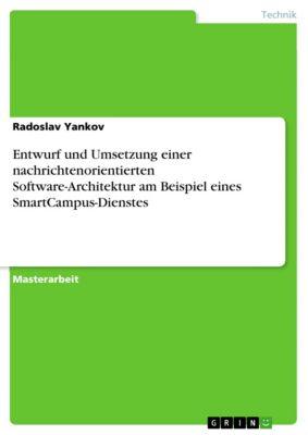 Entwurf und Umsetzung einer nachrichtenorientierten Software-Architektur am Beispiel eines SmartCampus-Dienstes, Radoslav Yankov