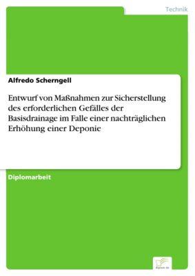 Entwurf von Massnahmen zur Sicherstellung des erforderlichen Gefälles der Basisdrainage im Falle einer nachträglichen Erhöhung einer Deponie, Alfredo Scherngell