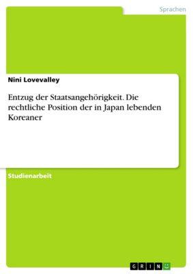 Entzug der Staatsangehörigkeit. Die rechtliche Position der in Japan lebenden Koreaner, Nini Lovevalley