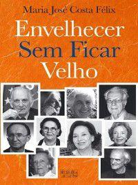 Envelhecer Sem Ficar Velho, Maria José Costa Félix