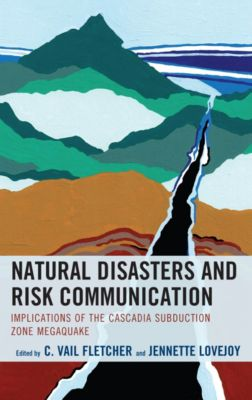 Environmental Communication and Nature: Conflict and Ecoculture in the Anthropocene: Natural Disasters and Risk Communication, C. Vail Fletcher, Jennette Lovejoy