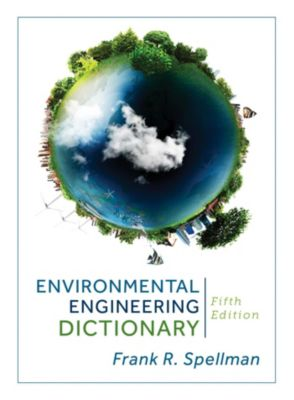 Environmental Engineering Dictionary, Frank R. Spellman