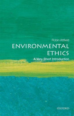 Environmental Ethics: A Very Short Introduction, Robin Attfield
