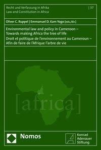Environmental law and policy in Cameroon - Towards making Africa the tree of life - Droit et politique de l'environnemen