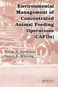 Environmental Management of Concentrated Animal Feeding Operations (CAFOs), Frank R. Spellman, Nancy E. Whiting