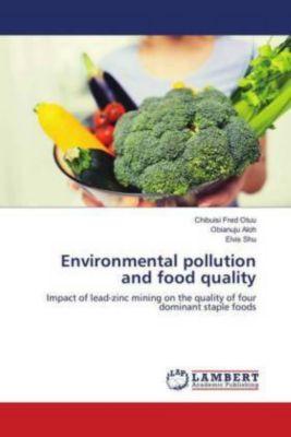 Environmental pollution and food quality, Chibuisi Fred Otuu, Obianuju Aloh, Elvis Shu