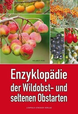 Enzyklopädie der Wildobst- und seltenen Obstarten - Helmut Pirc |
