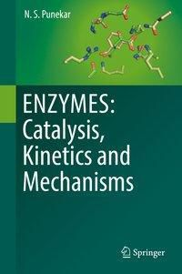 ENZYMES: Catalysis, Kinetics and Mechanisms, N. S. Punekar