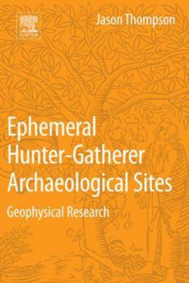 Ephemeral Hunter-Gatherer Archaeological Sites, Jason Thompson