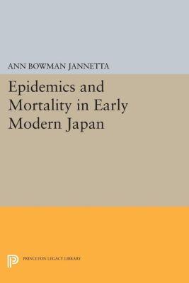 Epidemics and Mortality in Early Modern Japan, Ann Bowman Jannetta