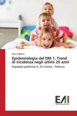 Epidemiologia del DM 1. Trend di incidenza negli ultimi 20 anni, Enza Giglione