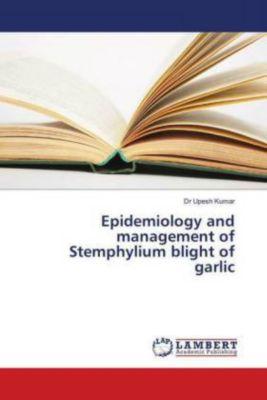 Epidemiology and management of Stemphylium blight of garlic, Upesh Kumar